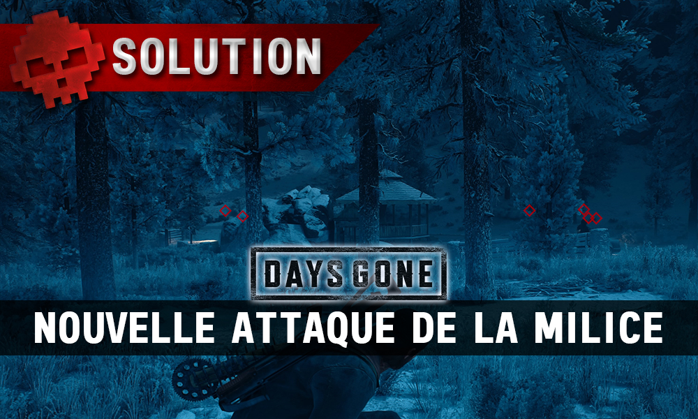 Vignette soluce days gone nouvelle attaque de la milice