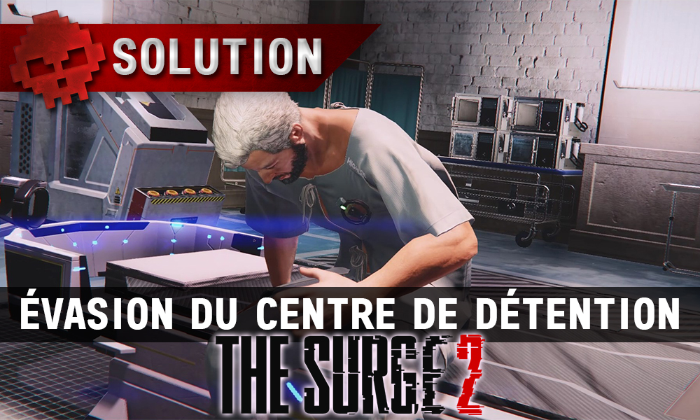Vignette soluce the surge 2 évasion du centre de détention