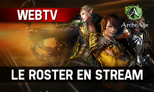 programme webtv le roster archeage en stream tout le week end. Black Bedroom Furniture Sets. Home Design Ideas
