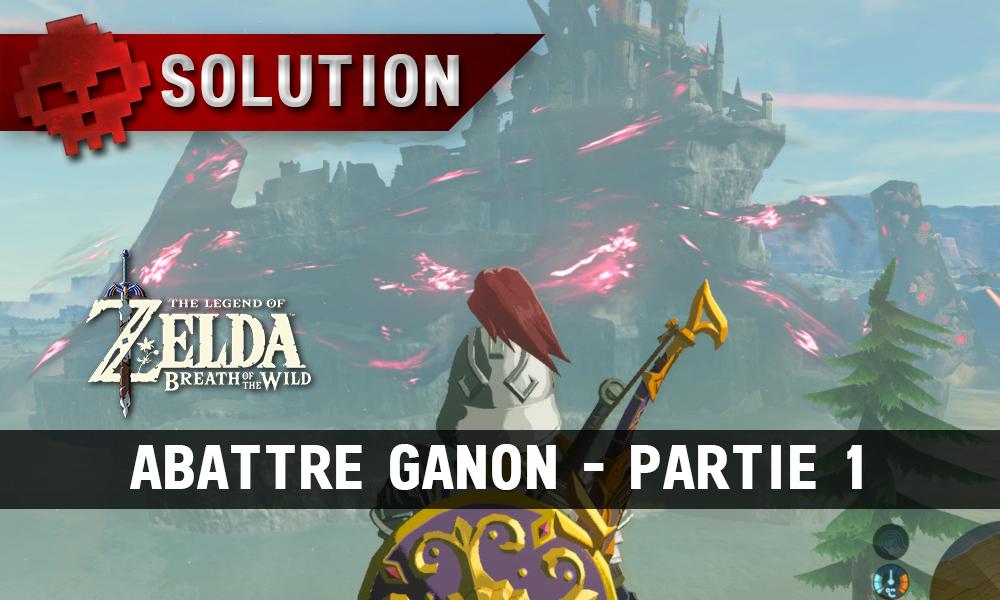 Soluce complète de Zelda Breath of the Wild Abattre Ganon partie 1