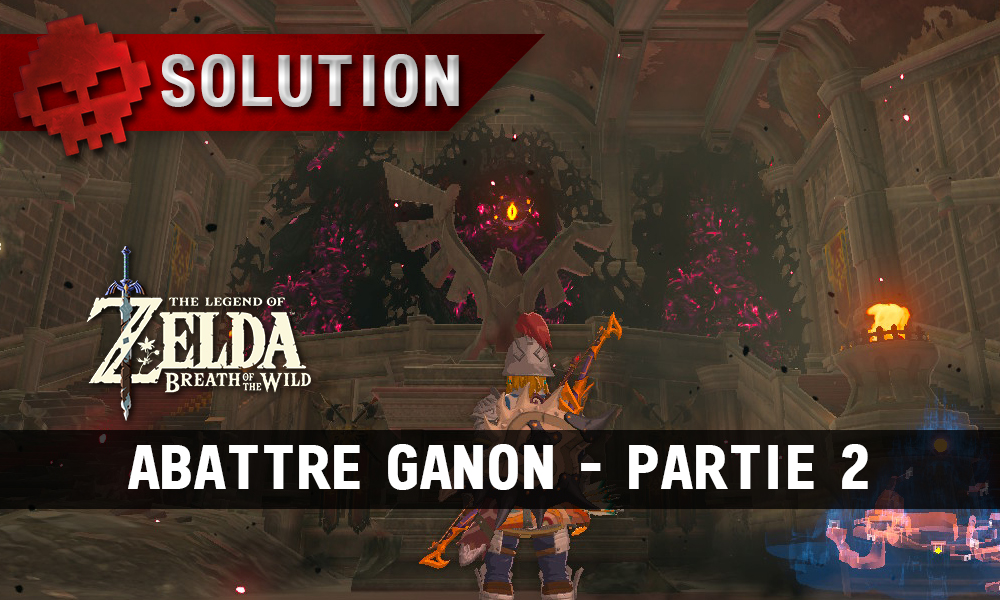 Soluce The Legend of Zelda: Breath of the Wild - Abattre Ganon partie 2