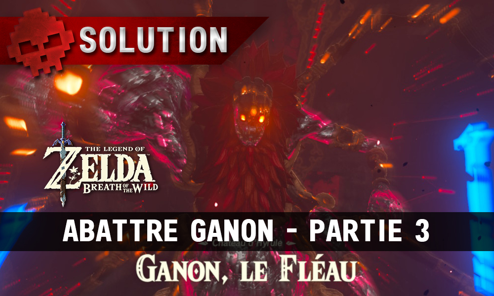 Soluce complète de Zelda Breath of the Wild Abattre Ganon partie 3