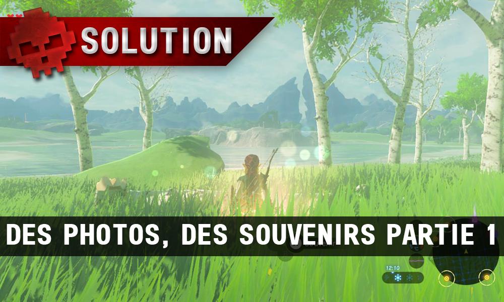 Soluce complète de Zelda Breath of the Wild Des photos, des souvenirs partie 1