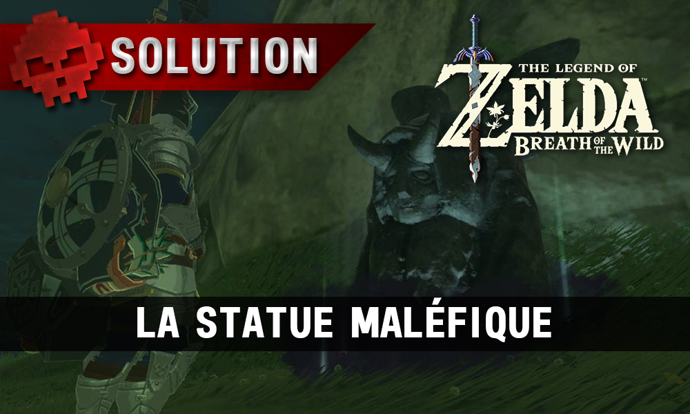 Soluce complète de Zelda Breath of the Wild statue maléfique