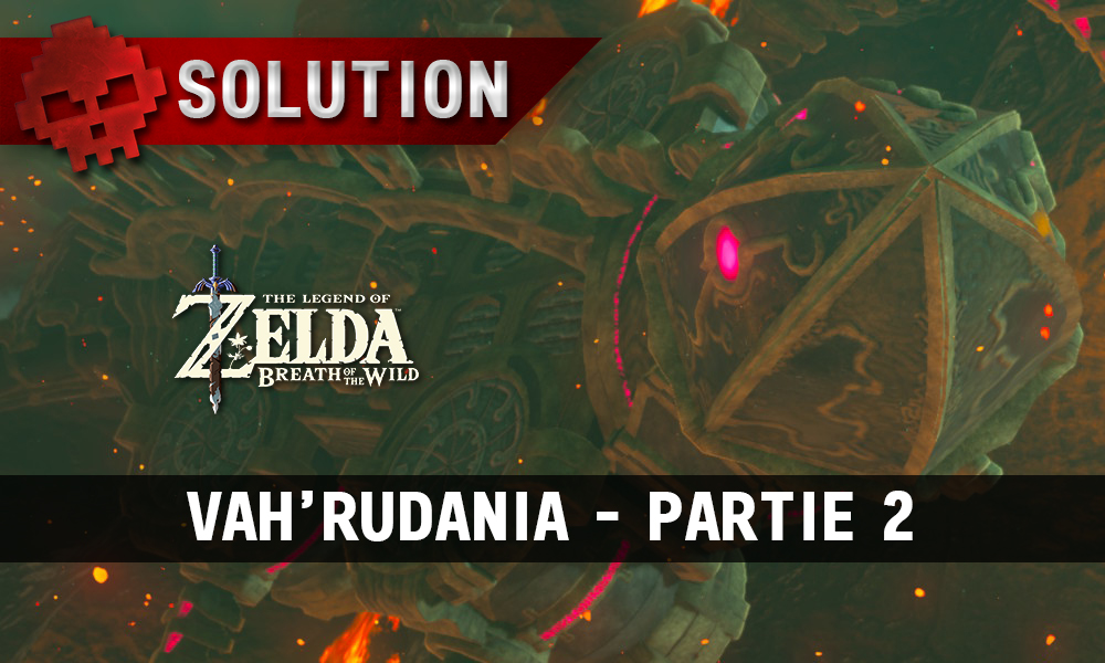 Soluce complète de Zelda Breath of the Wild Vah'Rudania partie 2