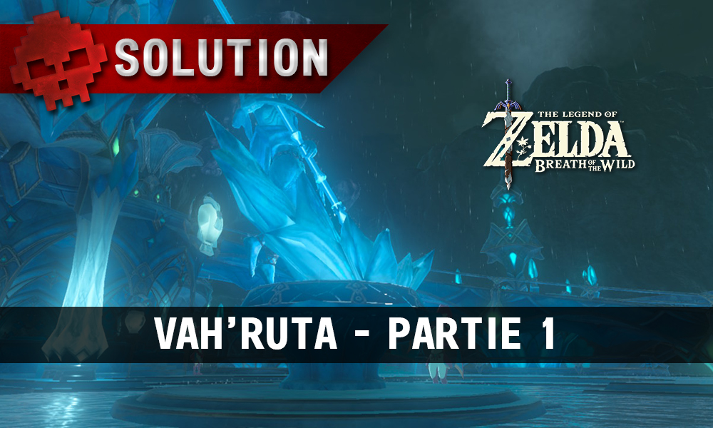 Soluce complète de Zelda Breath of the Wild Vah'Ruta partie 1