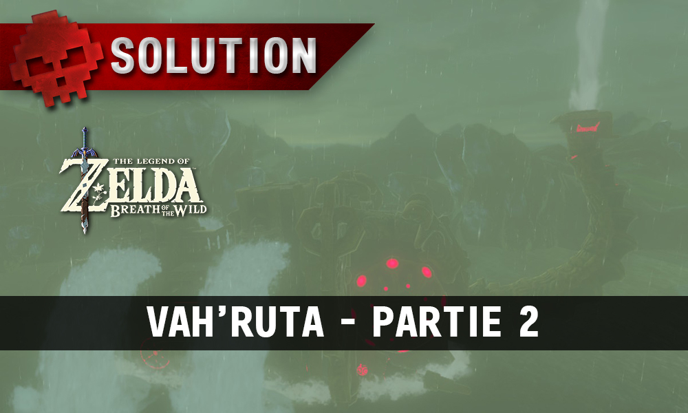 Soluce complète de Zelda Breath of the Wild Vah'Ruta partie 2