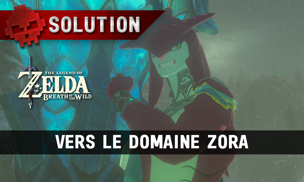 Soluce complète de Zelda Breath of the Wild vers le domaine zora