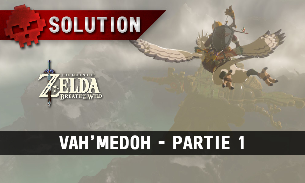 Soluce complète de Zelda Breath of the Wild Vah'Medoh partie 1