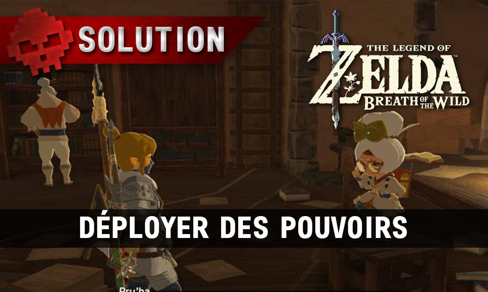 Soluce complète de Zelda Breath of the Wild déployer des pouvoirs