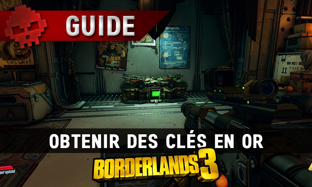 guide borderlands 3 clés en or