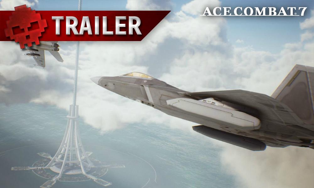Ace Combat 7 - Un trailer explosif