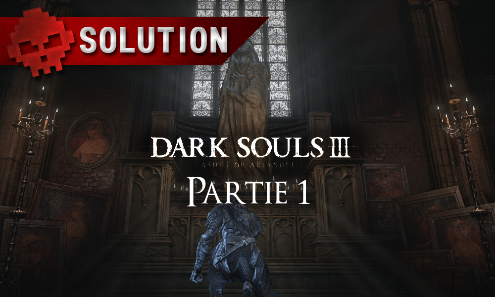 solution complète Dark Souls 3 Ashes of Ariandel
